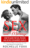 Sex and Marriage: More Sex, Passion and Desire for Married Couples: Discover the 10 Ways to Turn Your Sex Life From Routine to Lustful Desire (Sex Tips, Marriage Counseling) BONUS!