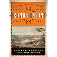 Bond of Union: Building the Erie Canal and the American Empire
