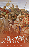 The Legends of King Arthur and His Knights: Collection of Tales & Myths about the Legendary British King