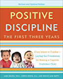 Positive Discipline: The First Three Years, Revised and Updated Edition: From Infant to Toddler--Laying the Foundation for Raising a Capable, Confident Child (English Edition)