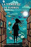 La tienda de los sueños: Un siglo de cuento fantástico mexicano (Gran Angular)