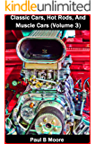 Classic Cars, Hot Rods, And Muscle Cars - Volume 3 (English Edition)