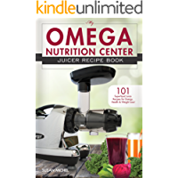 My Omega Nutrition Center Juicer Recipe Book: 101 Superfood Juice Recipes for Energy, Health and Weight Loss! (Omega Nutrition Center Cookbooks)