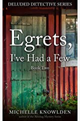 Egrets, I've Had a Few (Deluded Detective Book 2) Kindle Edition