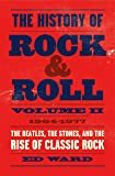 The History of Rock & Roll: 1964-1977: The Beatles, The Stones, and the Rise of Classic Rock