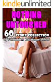 Nothing Untouched (60 Story Collection of Forbidden You Know What…)