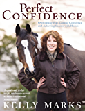Perfect Confidence: Overcoming Fear, Gaining Confidence and Achieving Success with Horses