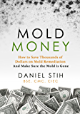 Mold Money: How to Save Thousands of Dollars on Mold Redmediation and Make Sure the Mold Is Gone