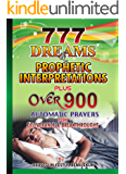 777 Dreams and Prophetic Interpretations Plus over 900 Automatic Prayers for Deliverance and Breakthroughs