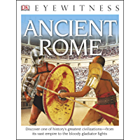 DK Eyewitness Books: Ancient Rome: Discover One of History's Greatest Civilizations—from its Vast Empire to the Bloody…