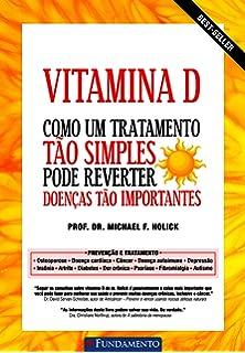 Vitamina D. Como Um Tratamento Tao Simples Pode Reverter Doenças Tão Importantes (Em Portuguese