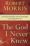 The God I Never Knew: How Real Friendship with