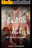 CLASS ACT (A BRITISH ROCKSTAR BAD BOY ROMANCE)