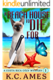 A Beach House To Die For (Costa Rica Beach Cozy Mysteries Book 1)