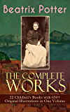 The Complete Works of Beatrix Potter: 22 Children's Books with 650+ Original Illustrations in One Volume: The Tale of…