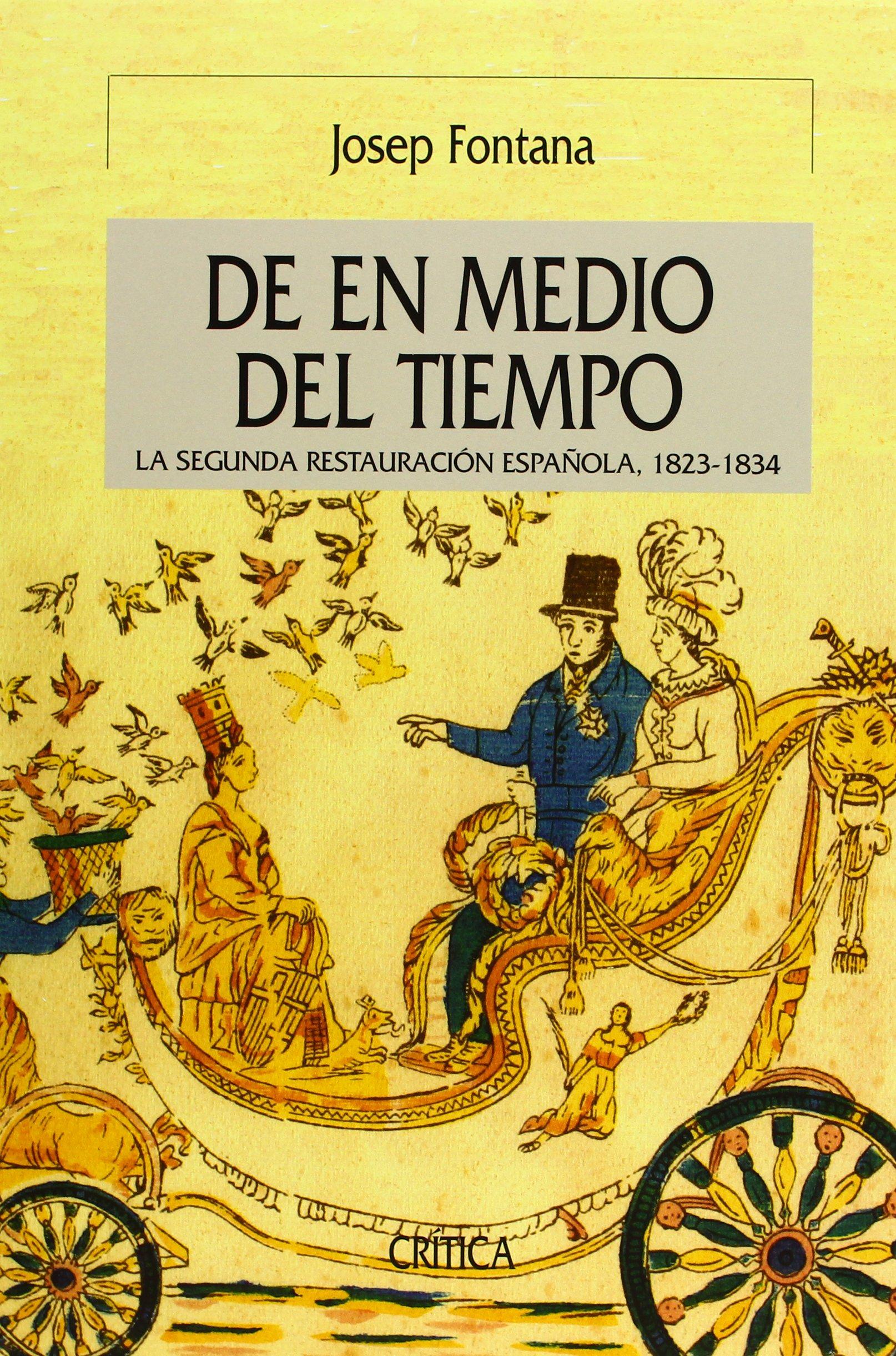 De en medio del tiempo: La segunda restauración española, 1823-1834 Serie Mayor: Amazon.es: Fontana, Josep: Libros