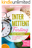 Intermittent Fasting for Women: History, Benefits, Methods and Recipes