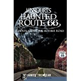 Missouri's Haunted Route 66: Ghosts Along the Mother Road (Haunted America Book 10)