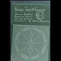 Buddha Turns the Kabbalah Wheel: Jewish Buddhist Resonance from a Christian Gnostic Perspective (English Edition)