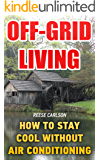 Off-Grid Living: How To Stay Cool Without Air Conditioning