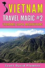 Vietnam Travel Magic #2: Touring Sapa Mountains Kindle Edition