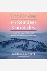 The Reindeer Chronicles: And Other Inspiring Stories of Working with Nature to Heal the Earth Audible Audiobook