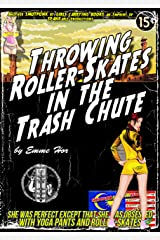 Throwing Roller-Skates in the Trash Chute: Romance on Roller-skates Finale (MILF takes on Alpha Male in Lesbian Gone Awry Romance) (Women's Adventure Romance Series Book 4) Kindle Edition
