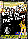 Throwing Roller-Skates in the Trash Chute: Romance on Roller-skates Finale (MILF takes on Alpha Male in Lesbian Gone Awry Romance) (Women's Adventure Romance Series Book 4)