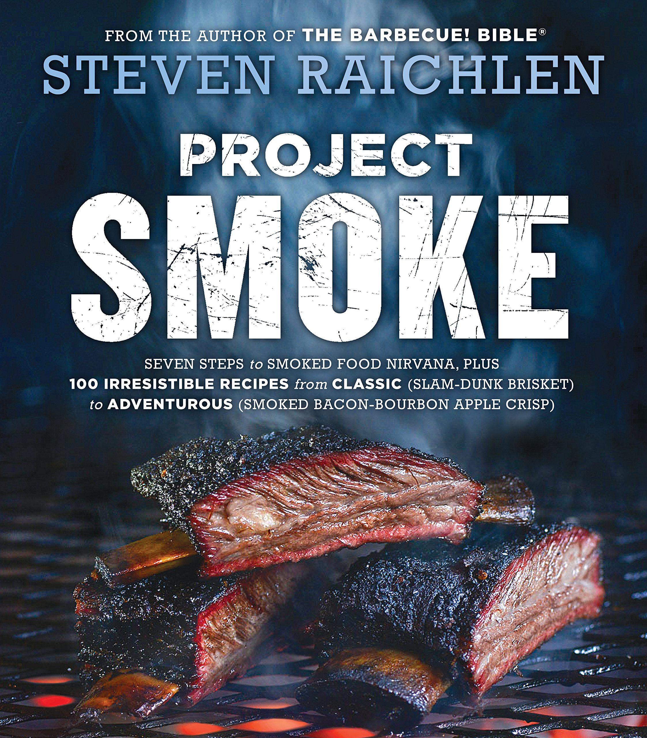 Project Smoke: Seven Steps to Smoked Food Nirvana, Plus 100 Irresistible Recipes from Classic (Slam-Dunk Brisket) to Adventurous (Smoked Bacon-Bourbon Apple Crisp) by Workman Publishing Company