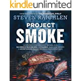 Project Smoke: Seven Steps to Smoked Food Nirvana, Plus 100 Irresistible Recipes from Classic (Slam-Dunk Brisket) to Adventur
