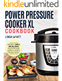 Power Pressure Cooker XL Cookbook: Amazingly Simple and Delicious Power Pressure Cooker XL Recipes For Busy People (Electric Pressure Cooker Cookbook)