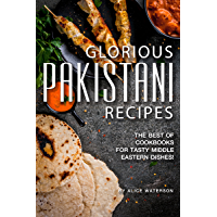 Glorious Pakistani Recipes: The Best of Cookbooks for Tasty Middle Eastern Dishes! (English Edition)