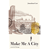Make Me A City: a novel of Chicago (English Edition)