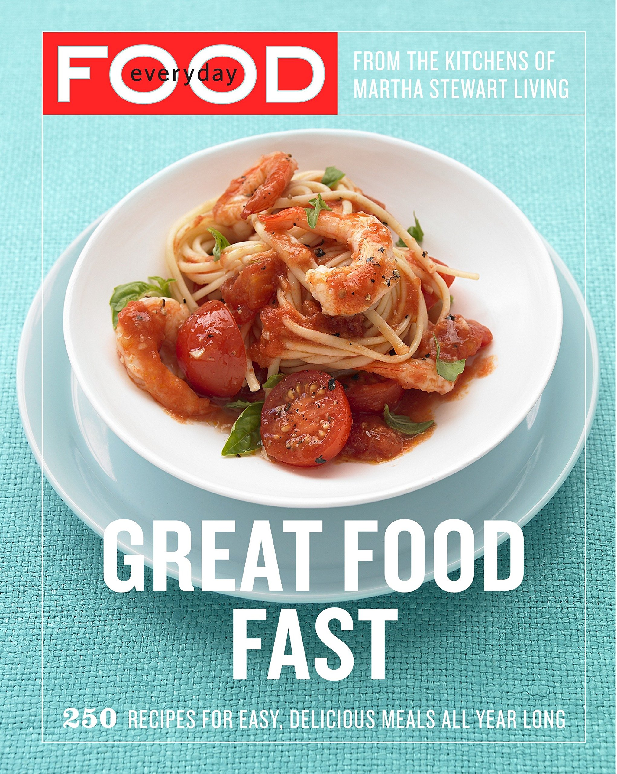 everyday food great food fast 250 recipes for easy delicious