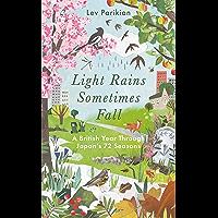 Light Rains Sometimes Fall: A British Year Through Japan's 72 Seasons