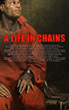 A Life in Chains: The Juneteenth Edition: Novels, Memoirs, Interviews, Testimonies, Studies, Official Records on Slavery and Abolitionism