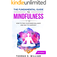 The Fundamental Guide to Mindfulness: How to find your Inner Balance and Way to Harmony incl. Meditation Exercises & 30 Days Mindfulness Journal