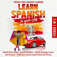 Learn Spanish in your Car for Beginners: 5 in 1 Bundle: Spanish Short Stories + Spanish Dialogues + Spanish Language…