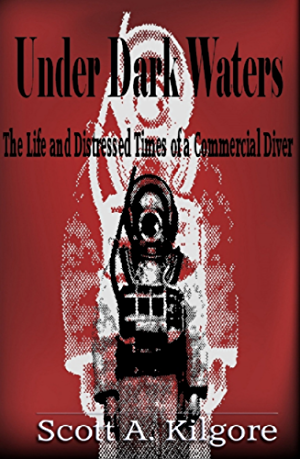 Under Dark Waters: The Life and Distressed Times of a Commercial Diver