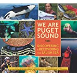 We Are Puget Sound: Discovering and Recovering the Salish Sea