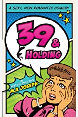 39 & Holding: A Sexy, New Romantic Comedy Kindle Edition