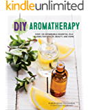 DIY Aromatherapy: Over 130 Affordable Essential Oils Blends for Health, Beauty, and Home (English Edition)