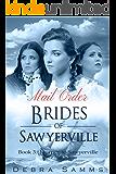 MAIL ORDER BRIDE: Journey to Sawyerville - Clean Historical Western Romance (Sawyerville Mail Order Brides Series - Book 3)