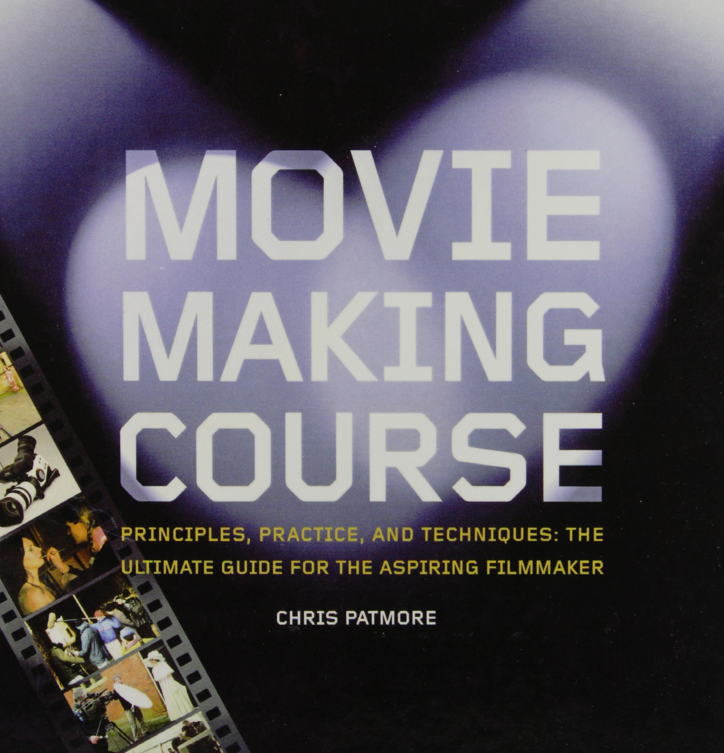 Download Movie Making Course: Principles, Practice, and Techniques : the Ultimate Guide for the Aspiring Filmmaker ebook