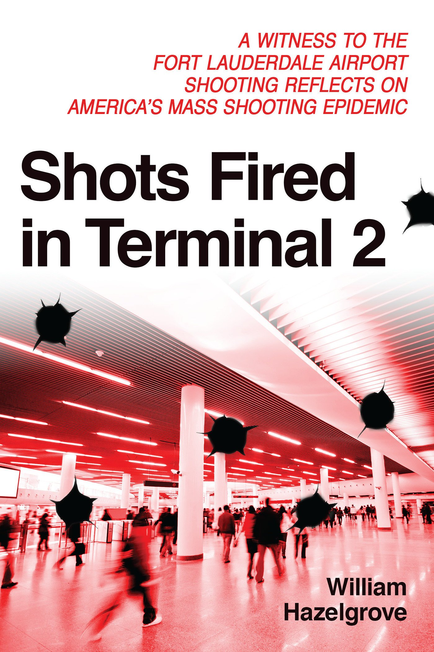 Download Shots Fired in Terminal 2: A Witness to the Fort Lauderdale Airport Shooting Reflects on America's Mass Shooting Epidemic pdf epub