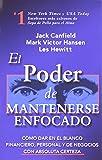 El Poder de Mantenerse Enfocado: Como dar en el blanco financiero, personal y de negocios con absoluta certeza (Spanish Edition)