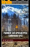 Parker: An Apocalypse Survivor (#1) (Parker: An American Apocalypse Survivor)