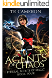 Agents Of Chaos: An Urban Fantasy Action Adventure (Federal Agents of Magic Book 4)