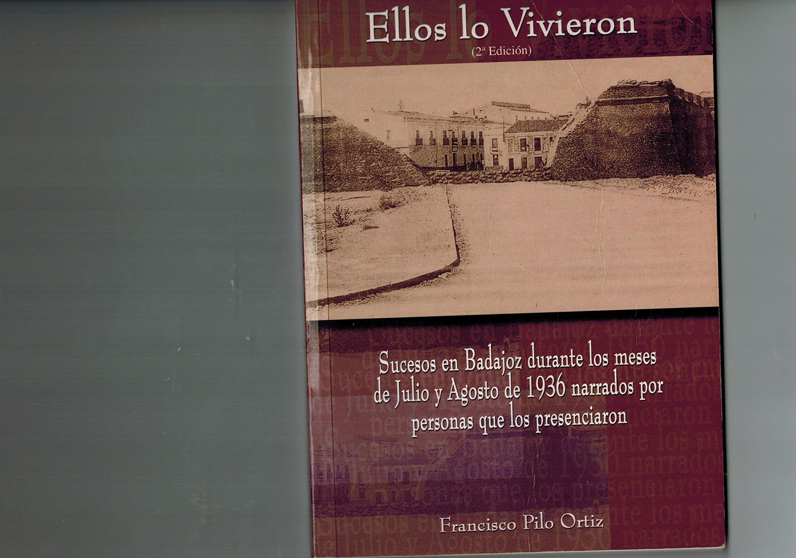 Ellos lo vivieron: sucesos badajozdurante meses Julio Agosto 1936, narrado personas que presenciaron: Amazon.es: Francisco Pilo Ortiz: Libros