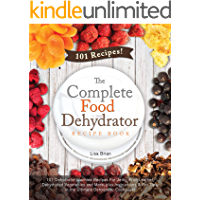 The Complete Food Dehydrator Recipe Book: 101 Dehydrator Machine Recipes For Jerky, Fruit Leather, Dehydrated Vegetables and More, plus Instructions & ... Dehydrator, Nesco Dehydrator Book 1)